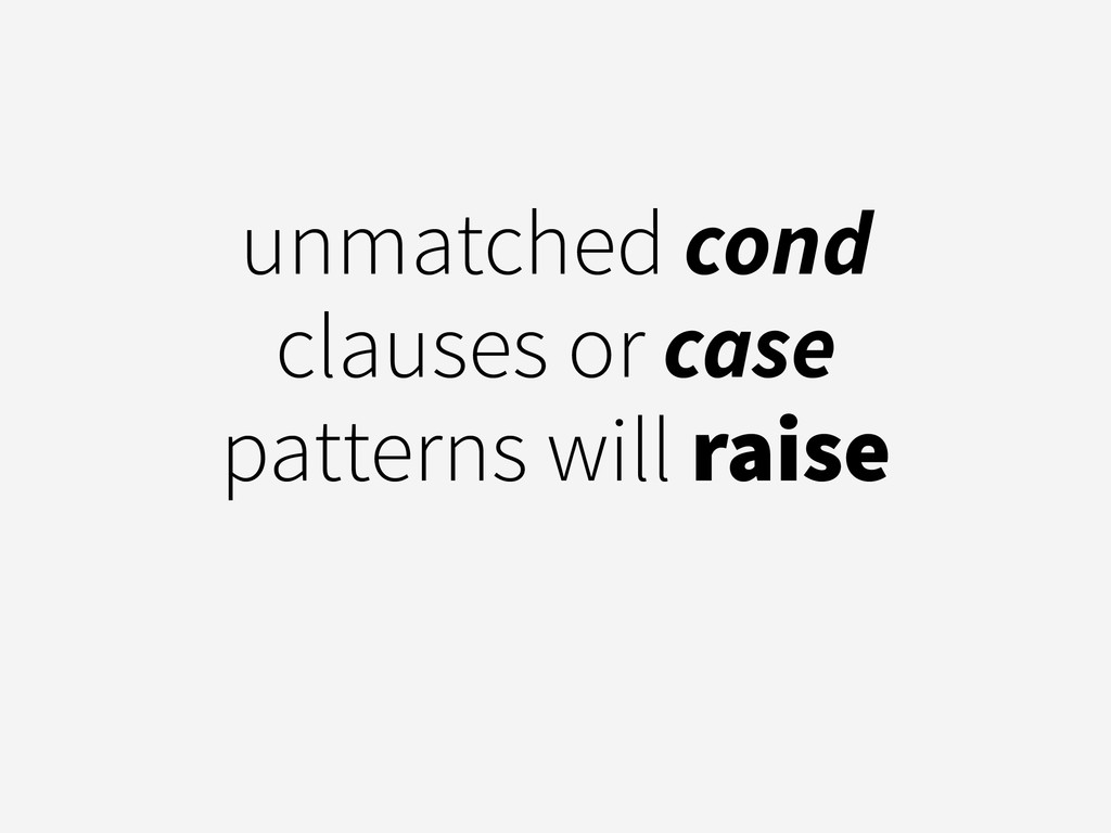 unmatched cond clauses or case patterns will ra...