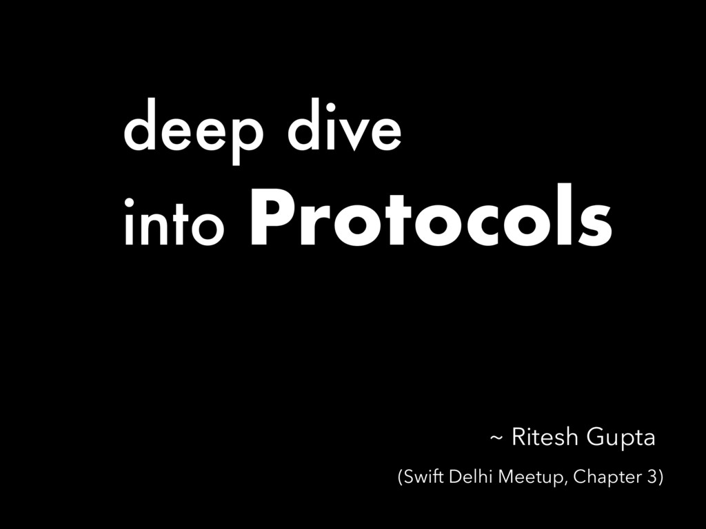 deep dive into Protocols (Swift Delhi Meetup, C...