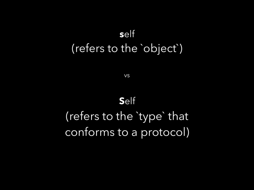 self (refers to the `object`) vs Self (refers ...