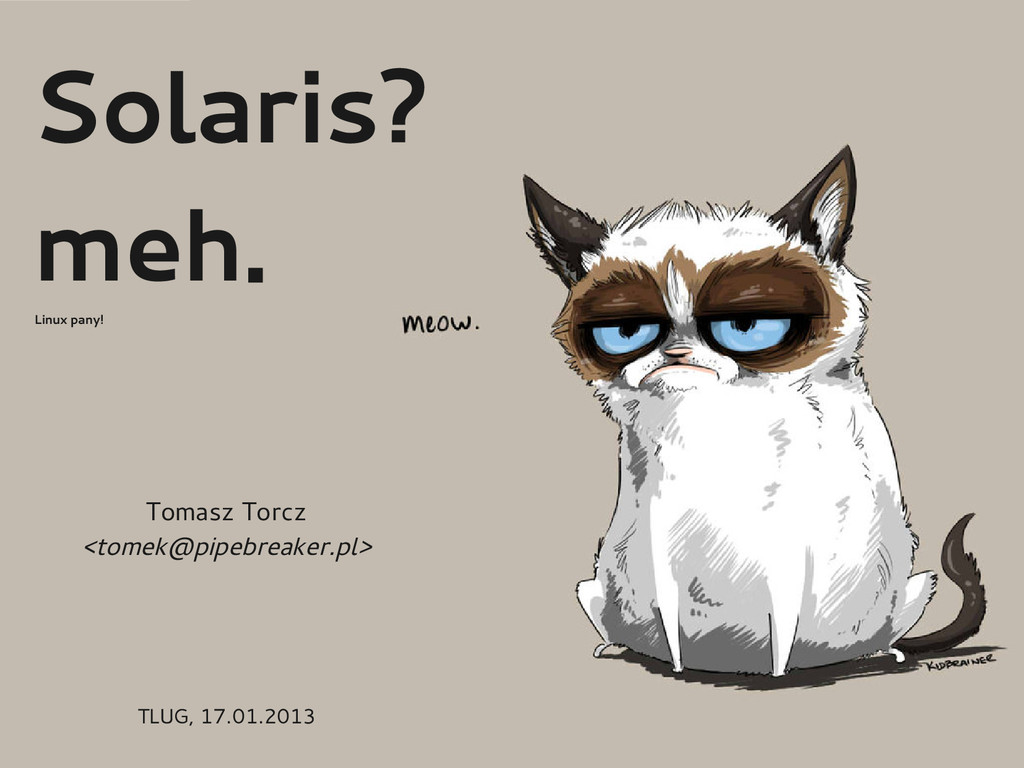 Solaris? meh. Linux pany! Tomasz Torcz <tomek@p...