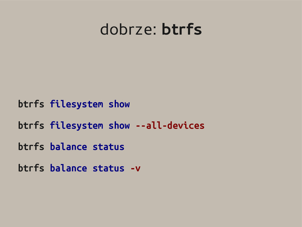 dobrze: btrfs btrfs filesystem show btrfs files...