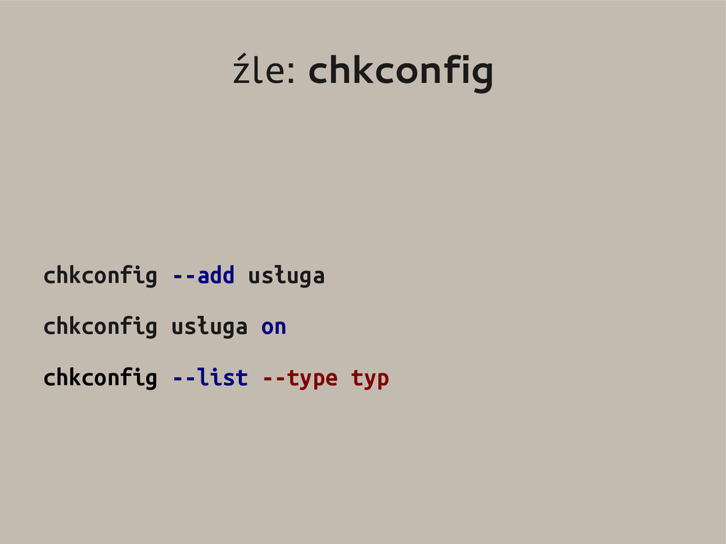 źle: chkconfig chkconfig --add usługa chkconfig...