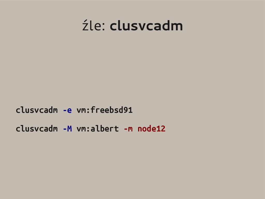 źle: clusvcadm clusvcadm -e vm:freebsd91 clusvc...