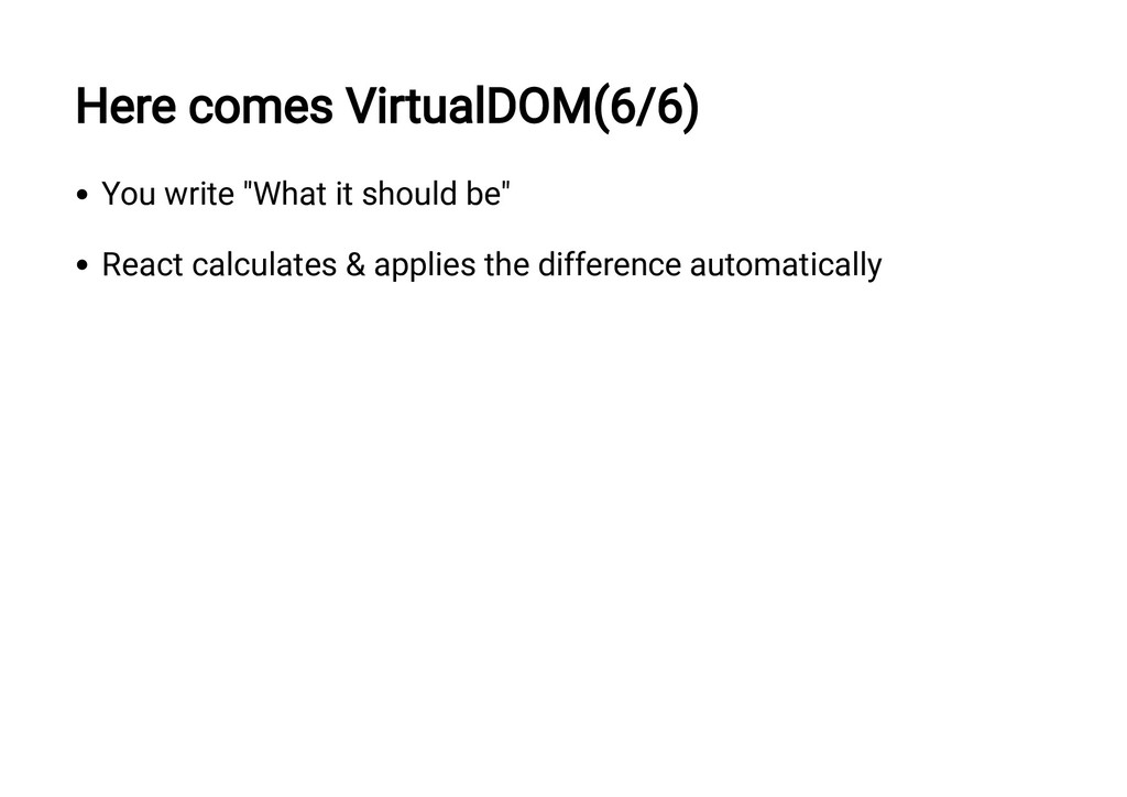 "Here comes VirtualDOM(6/6) You write ""What it s..."