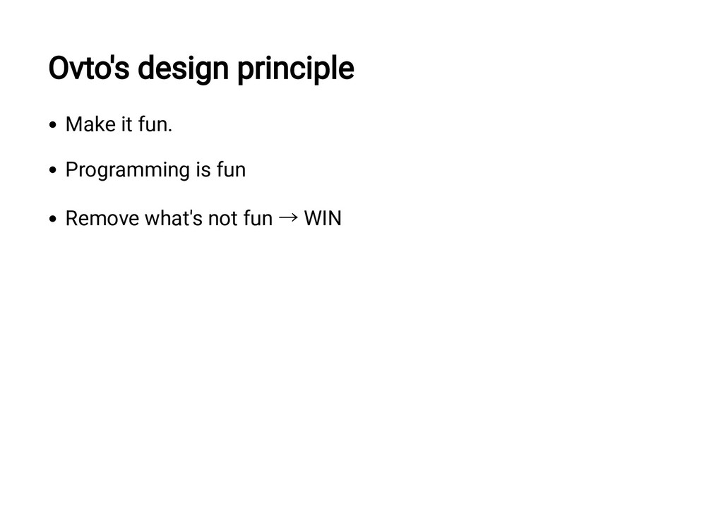 Ovto's design principle Make it fun. Programmin...