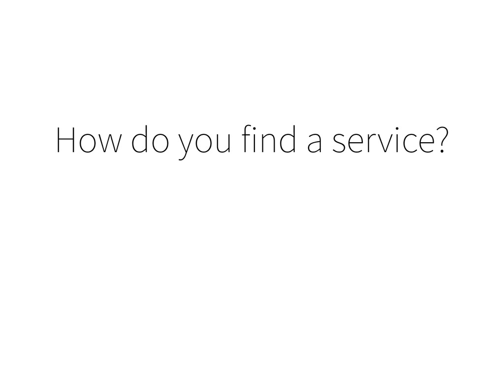 How do you find a service?