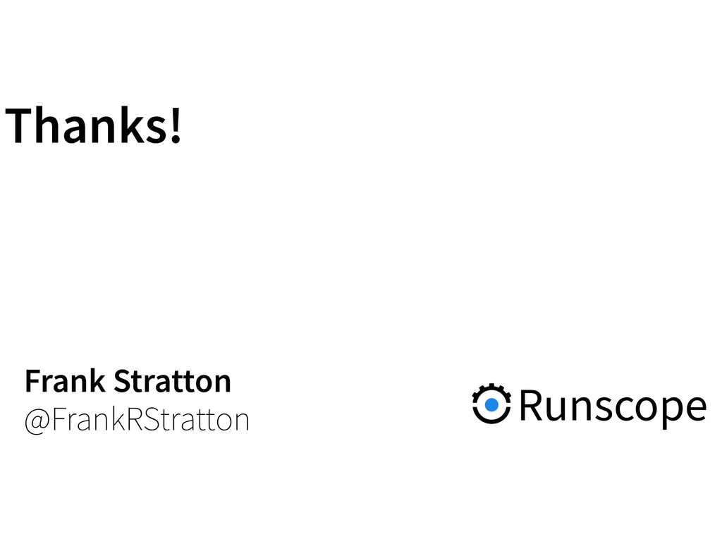 Thanks! Frank Stratton @FrankRStratton Runscope