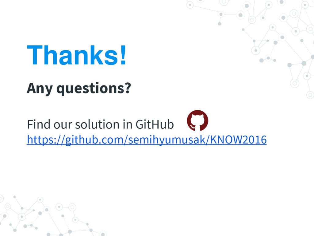 Thanks! Any questions? Find our solution in Git...