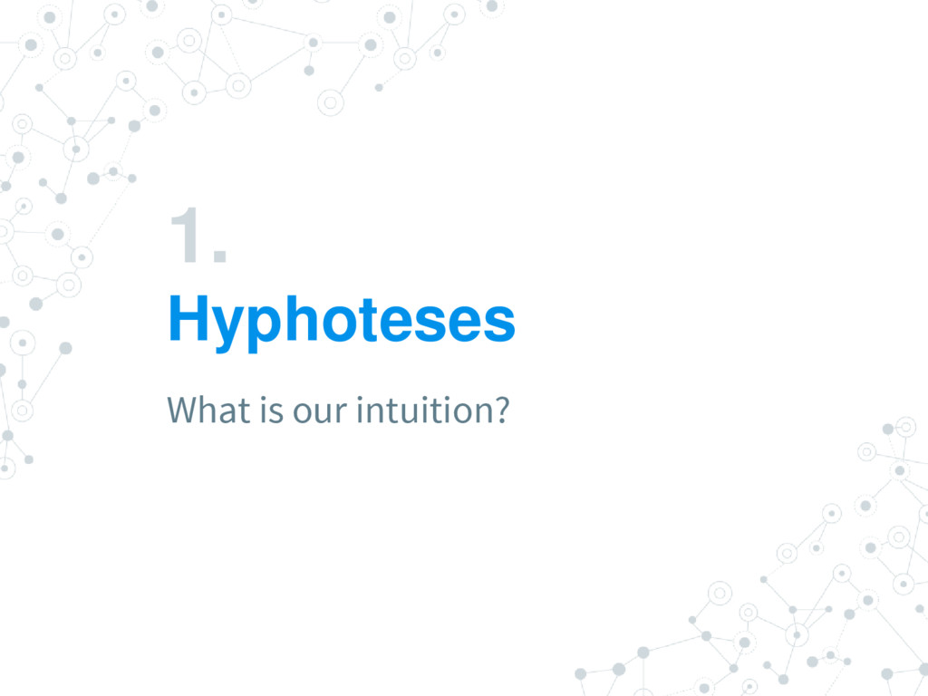 1. Hyphoteses What is our intuition?