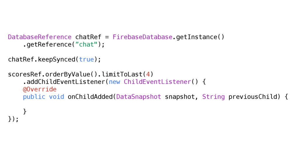 DatabaseReference chatRef = FirebaseDatabase.ge...