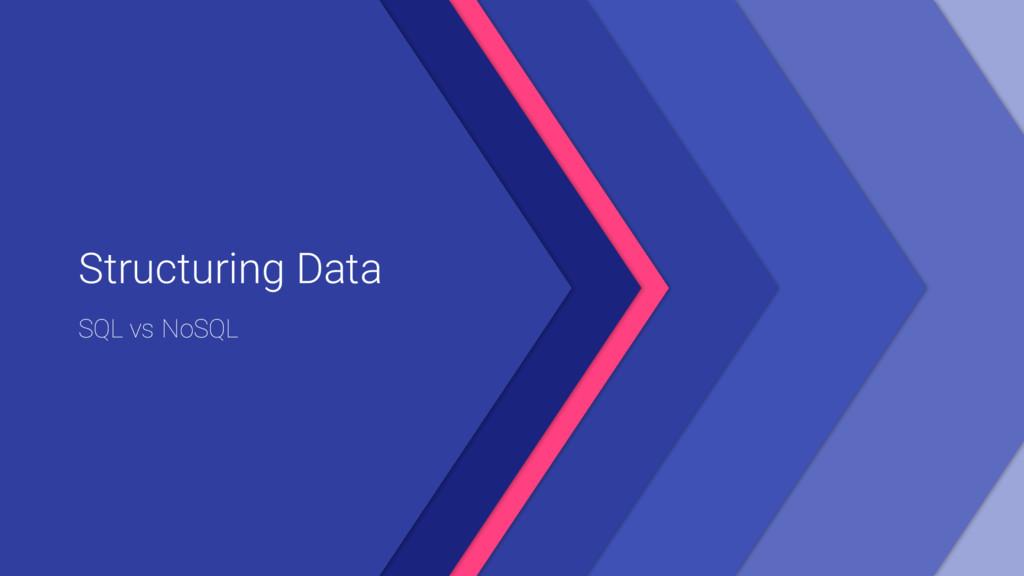 Structuring Data SQL vs NoSQL