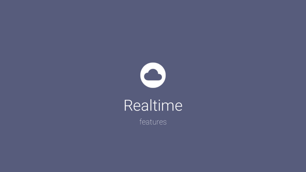 Realtime features