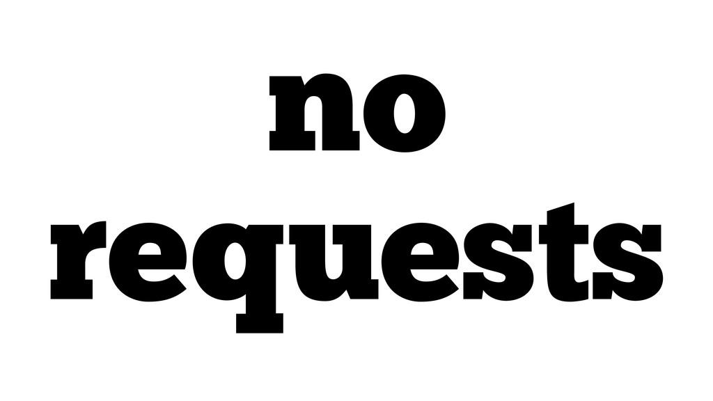 no requests