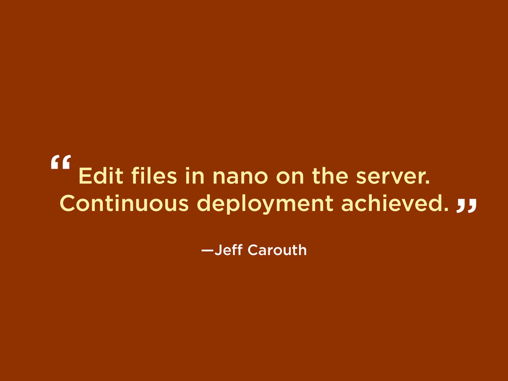 Edit files in nano on the server. Continuous dep...