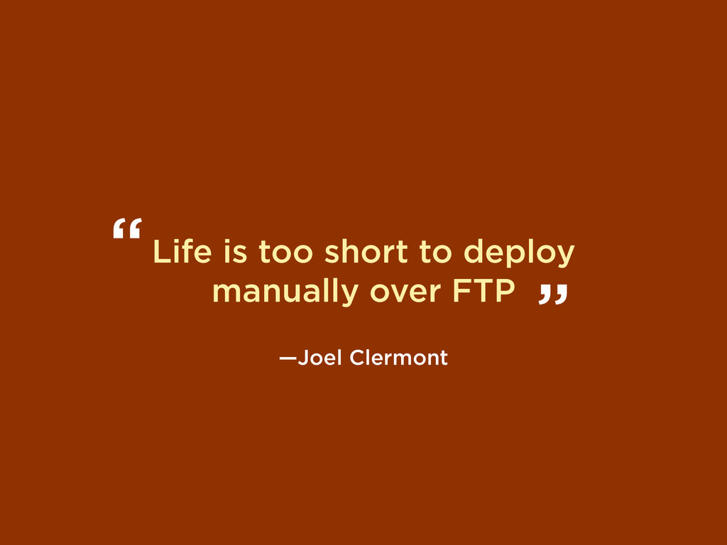 Life is too short to deploy manually over FTP —...