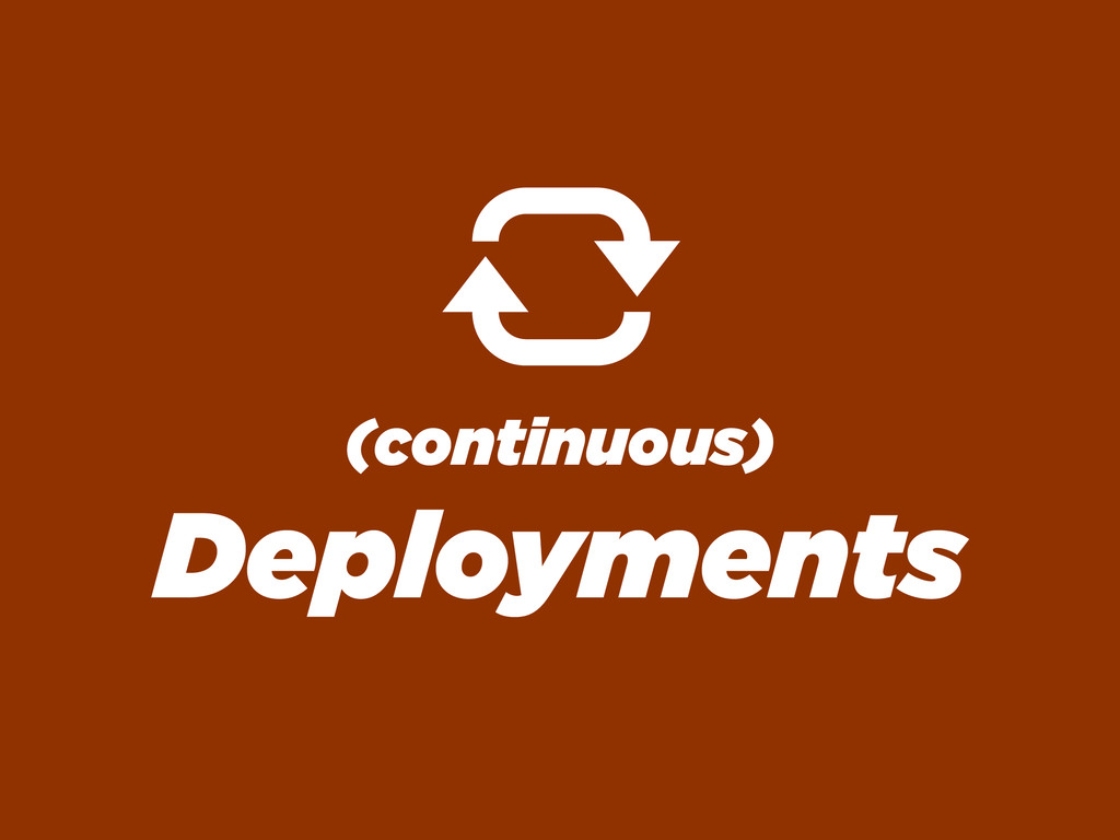 (continuous) Deployments