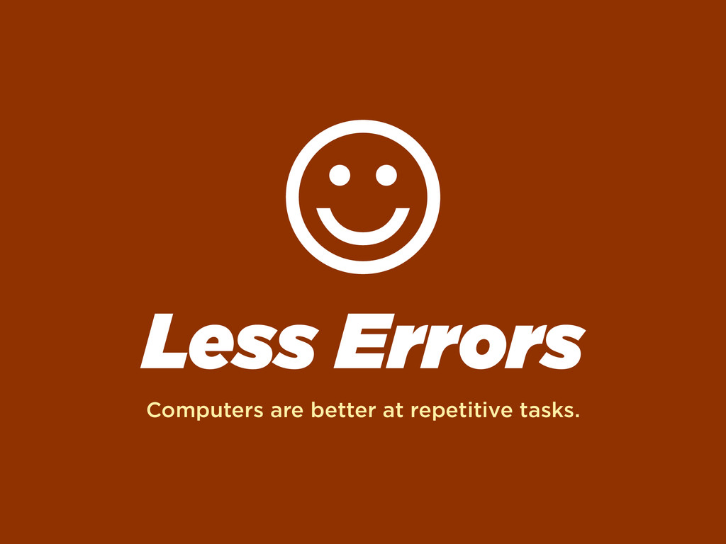 Less Errors Computers are better at repetitive ...