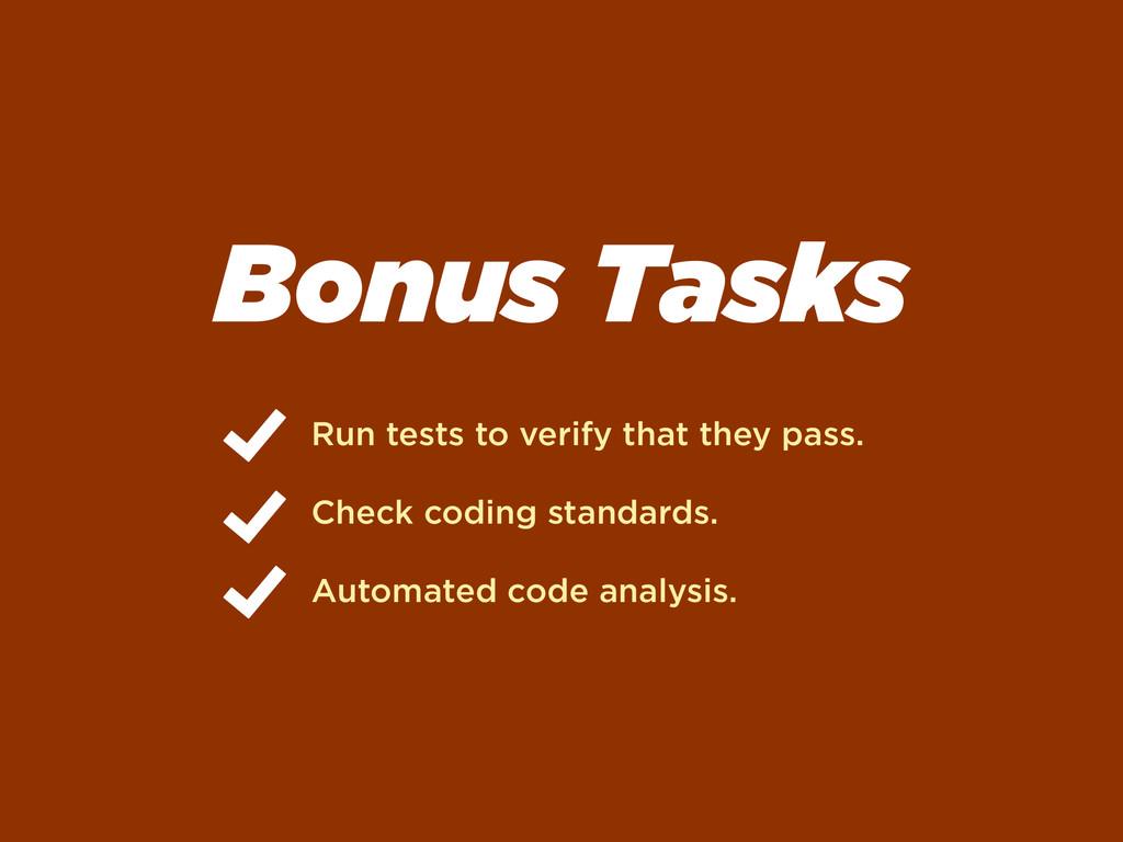 Bonus Tasks Run tests to verify that they pass....