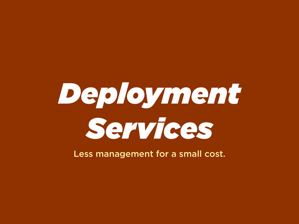 Deployment Services Less management for a small...