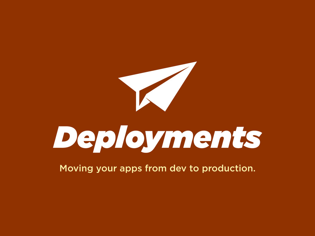 Deployments Moving your apps from dev to produc...