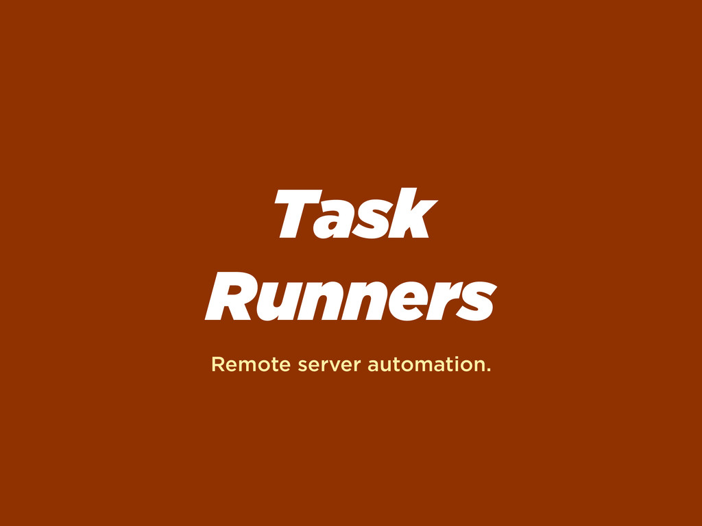 Task Runners Remote server automation.