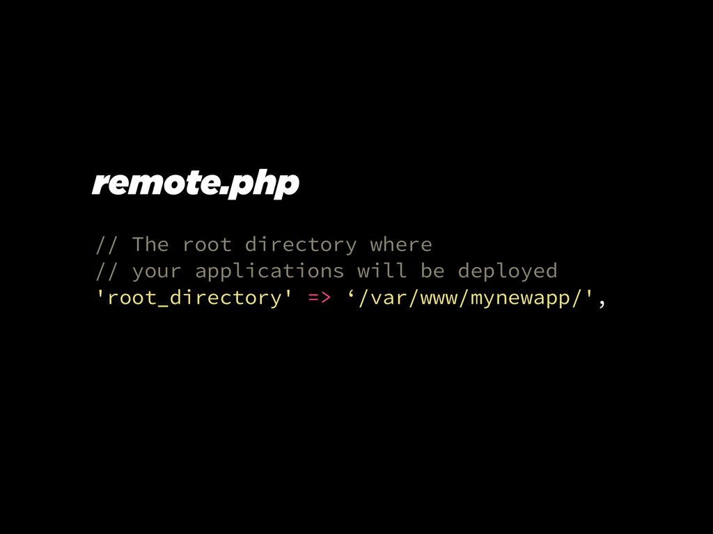 // The root directory where // your application...