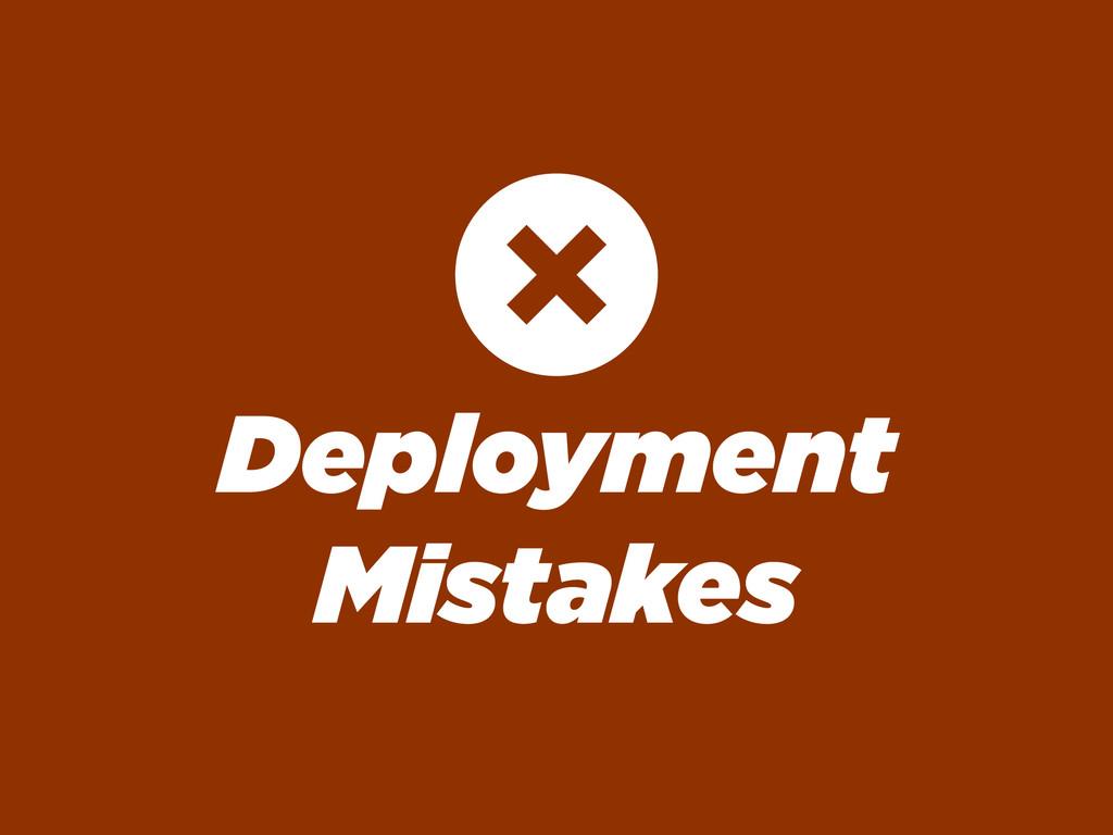 Deployment Mistakes