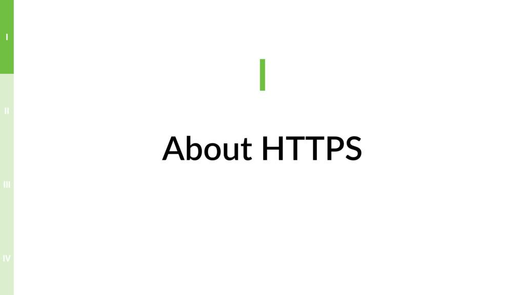 About HTTPS I IV III II I