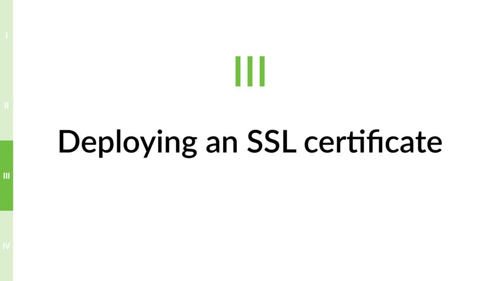 Deploying an SSL cer>ficate IV III II I III