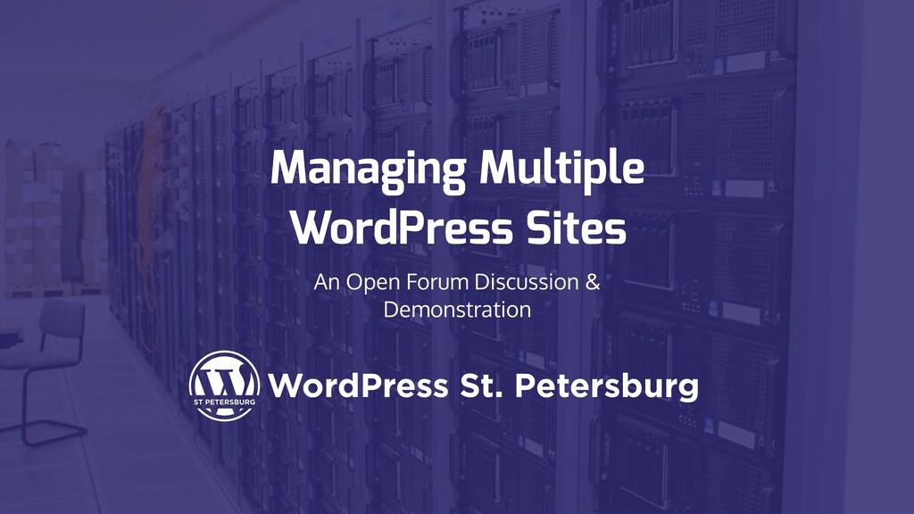 Managing Multiple WordPress Sites An Open Forum...
