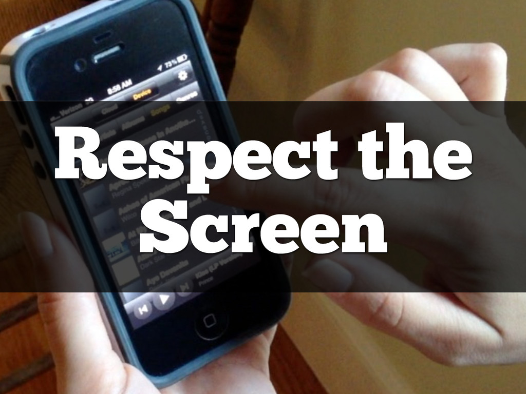 Respect the Screen