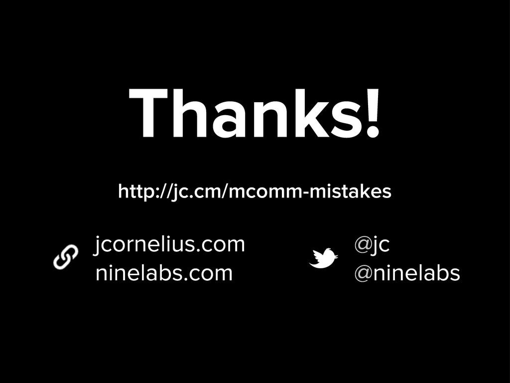 Thanks! jcornelius.com ninelabs.com @jc @ninela...