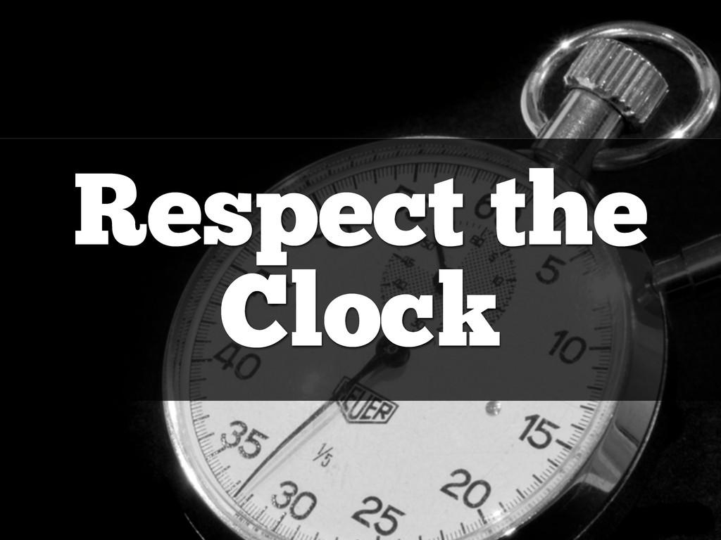 Respect the Clock