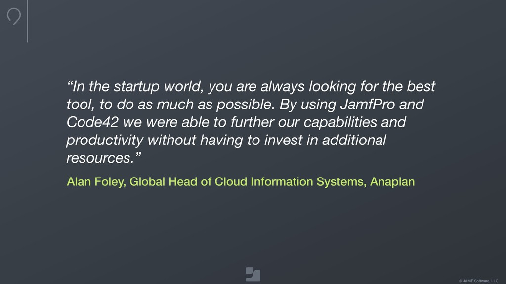 """© JAMF Software, LLC """"In the startup world, you..."""