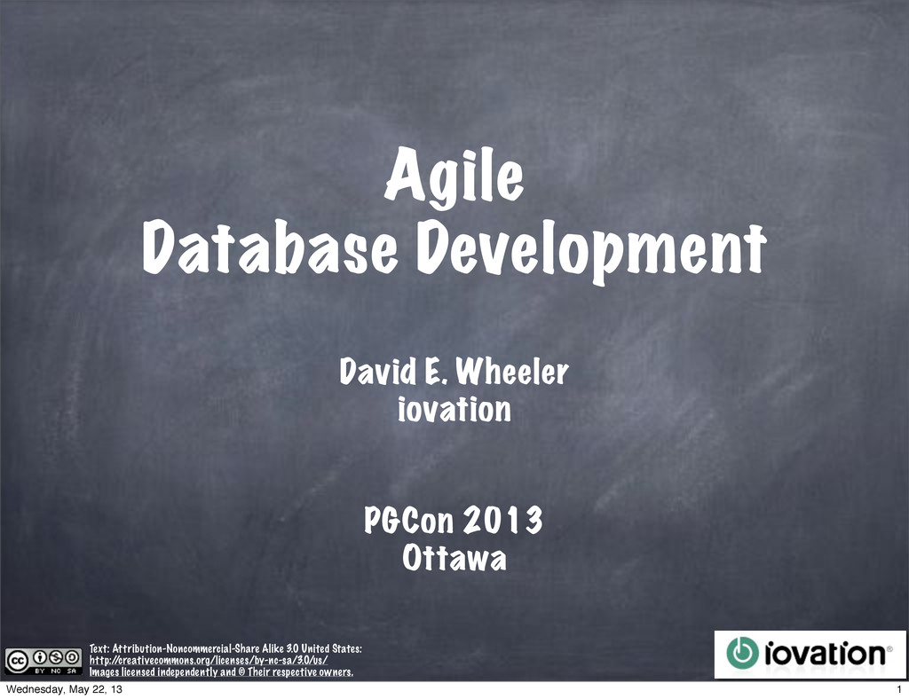 Agile Database Development David E. Wheeler PGC...