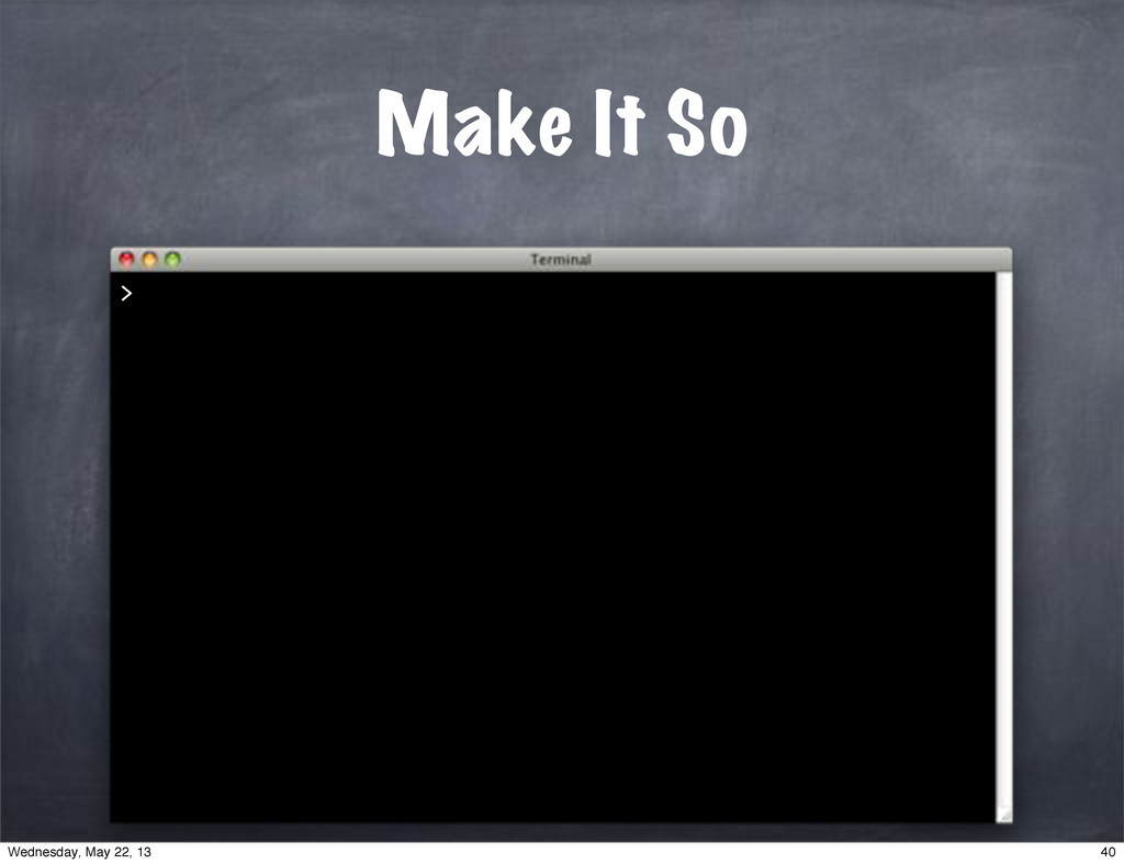 Make It So > 40 Wednesday, May 22, 13