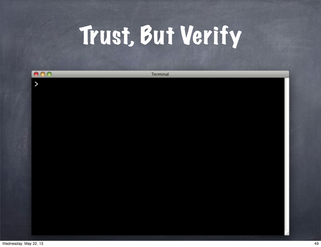 Trust, But Verify > 49 Wednesday, May 22, 13