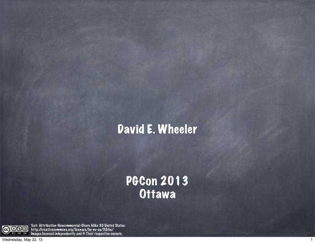David E. Wheeler PGCon 2013 Ottawa Text: Attrib...