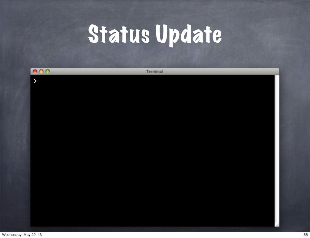 Status Update > 55 Wednesday, May 22, 13