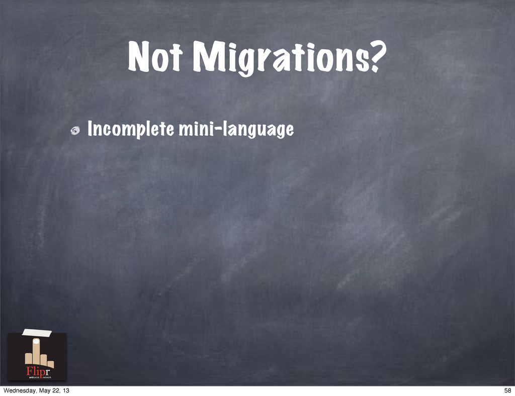 Not Migrations? Incomplete mini-language antiso...