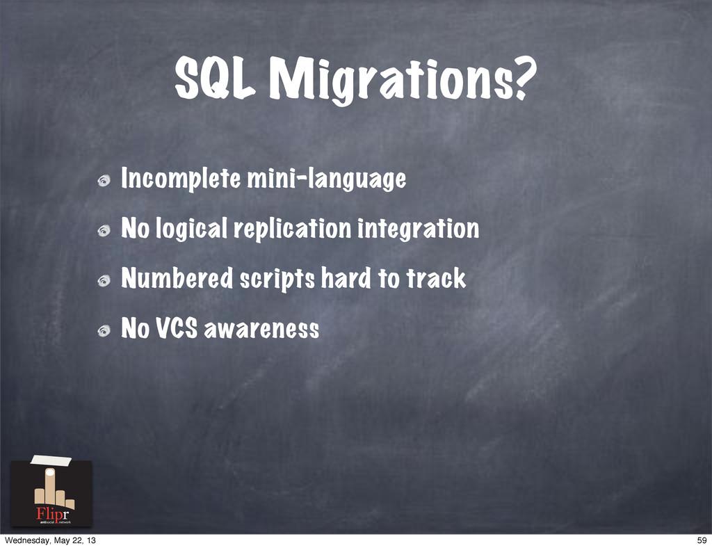 SQL Migrations? Incomplete mini-language No log...