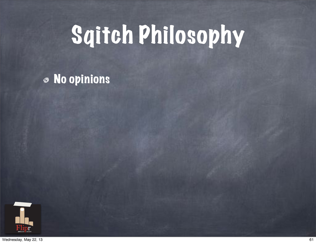 Sqitch Philosophy No opinions antisocial networ...
