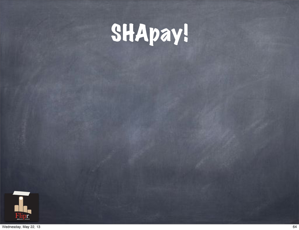 SHApay! antisocial network 64 Wednesday, May 22...