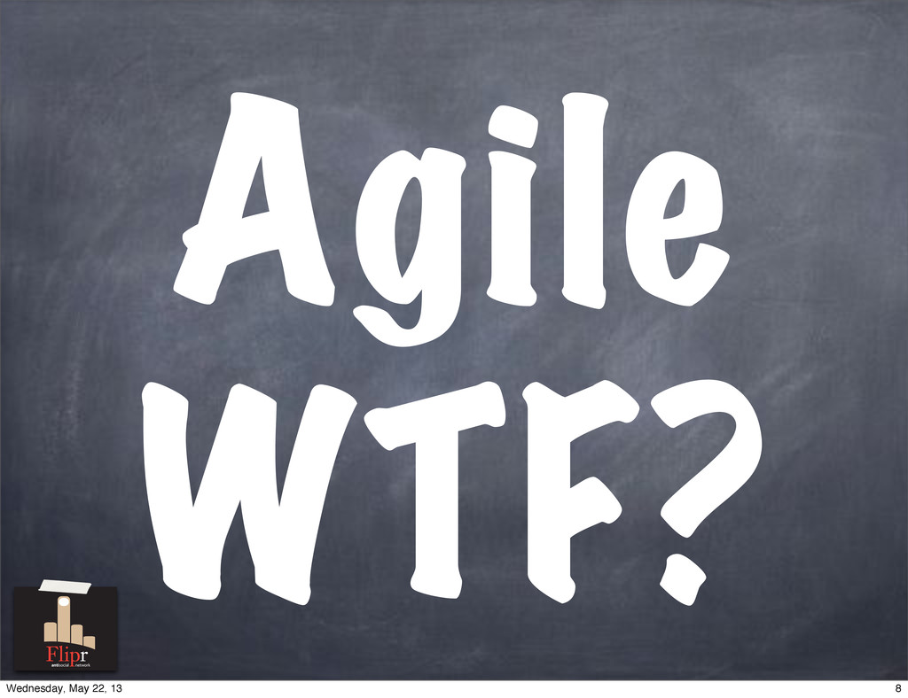 Agile WTF? antisocial network 8 Wednesday, May ...
