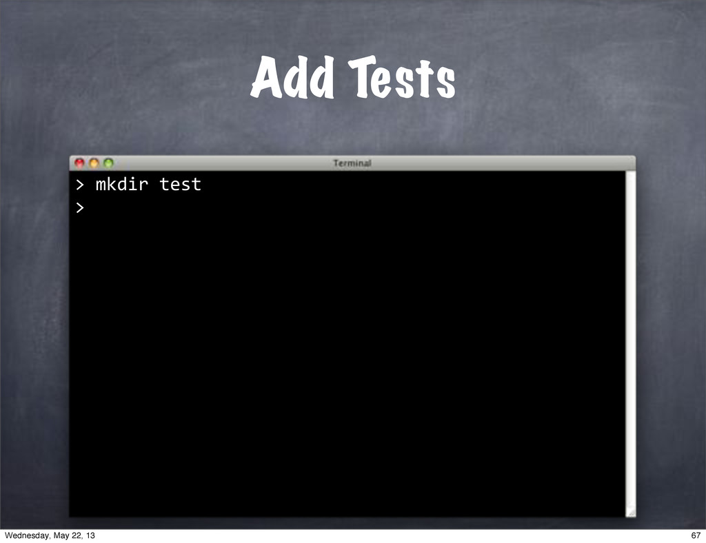 "Add Tests > """"mkdir""test > 67 Wednesday, May 22..."