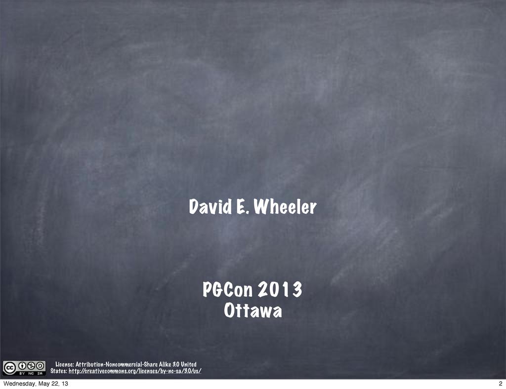 David E. Wheeler PGCon 2013 Ottawa License: Att...