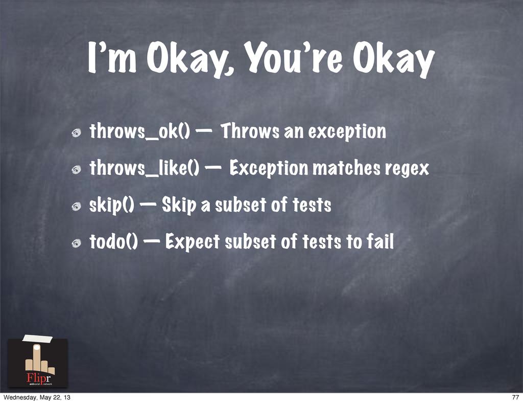 I'm Okay, You're Okay throws_ok() — Throws an e...