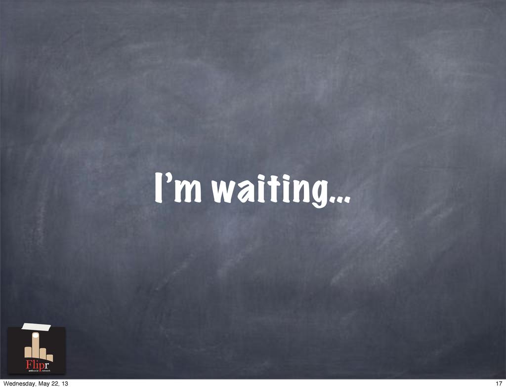 I'm waiting… antisocial network 17 Wednesday, M...