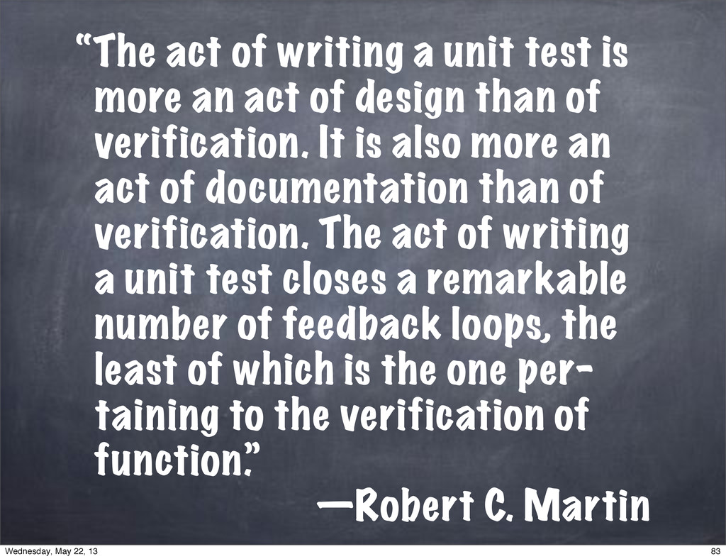 """The act of writing a unit test is more an act ..."