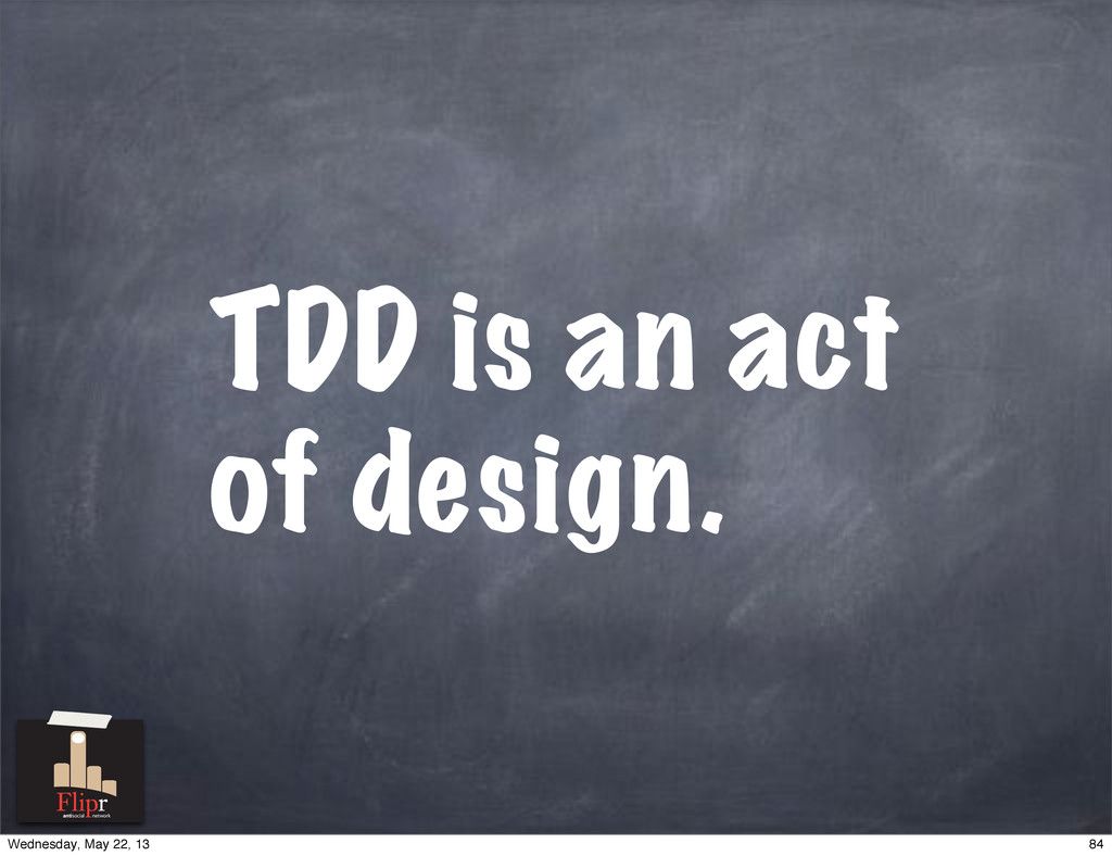 TDD is an act of design. antisocial network 84 ...